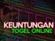 Keuntungan Bermain Togel Online